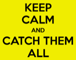 keep calm and catch them all